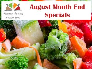 August Month End Specials at Frozen Foods Factory Shop